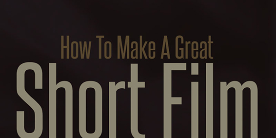 How To Make A Great Short FIlm